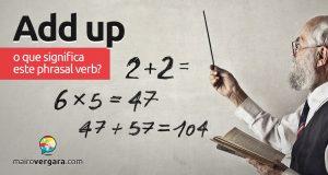 Add Up | O que significa esse phrasal verb?