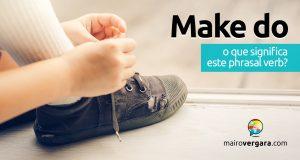 Make Do | O que significa esse phrasal verb?