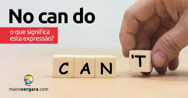 No Can Do | O que significa esta expressão?