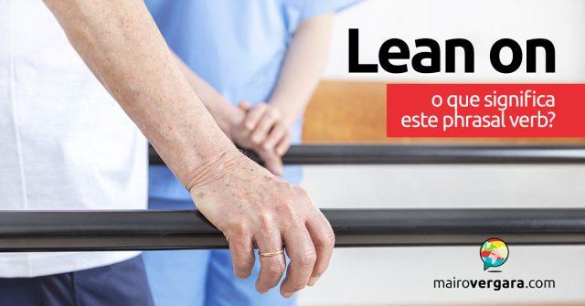 Lean On | O que significa este phrasal verb?