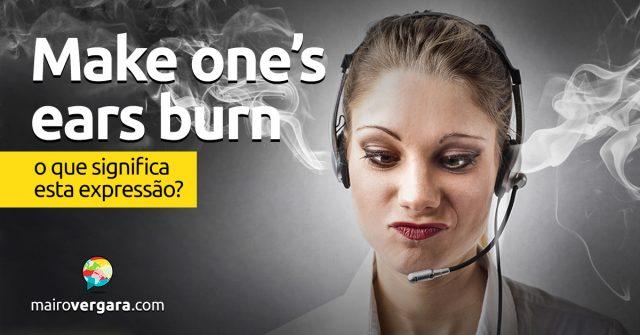 Make One's Ears Burn | O que significa esta expressão?
