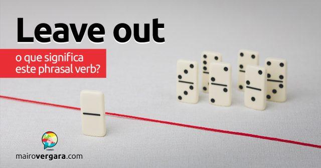 Leave Out   O que significa este phrasal verb?