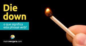 Die Down | O que significa este phrasal verb?