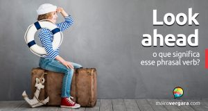 Look Ahead | O que significa esse phrasal verb?