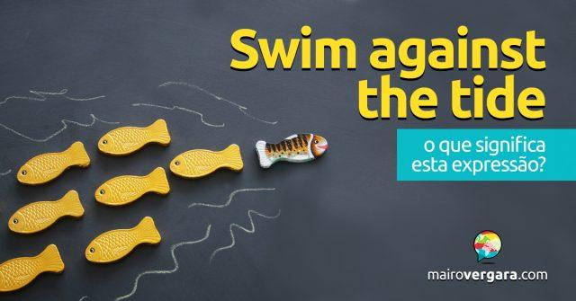 To Swim Against the Tide   O que significa essa expressão?