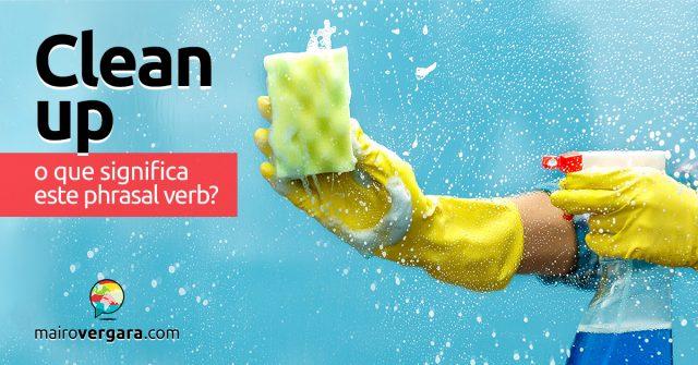 Clean Up | O que significa este phrasal verb?