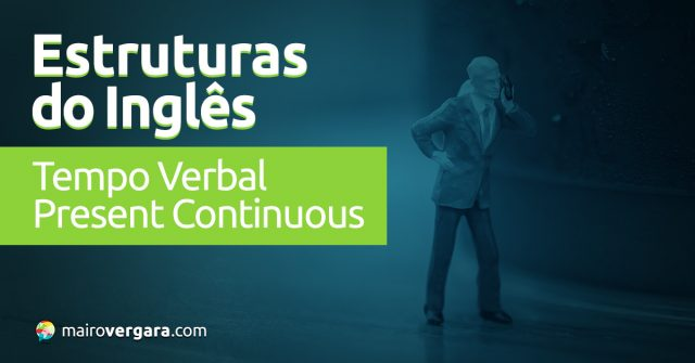 Tempo Verbal Present Continuous
