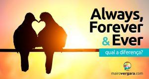 Qual a diferença entre Always, Forever e Ever?