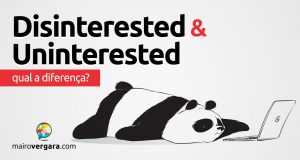 Qual a diferença entre Disinterested e Uninterested?