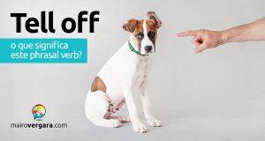 Tell Off | O que significa este phrasal verb?