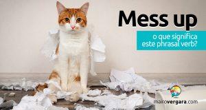 Mess Up | O que significa esse phrasal verb?