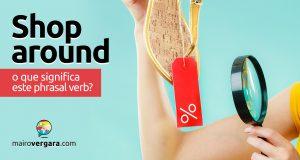 Shop Around | O que significa este phrasal verb?