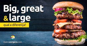 Qual é a diferença entre Big, Great e Large?