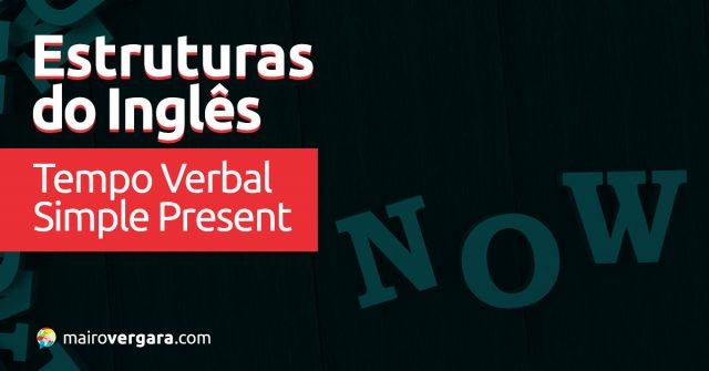 Estruturas do Inglês: Tempo Verbal Simple Present