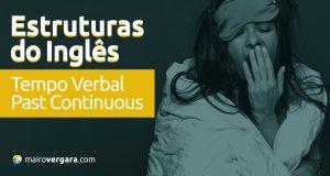 Estruturas do Inglês: Tempo Verbal Past Continuous