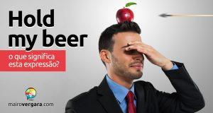 Hold My Beer | O que significa esta expressão?