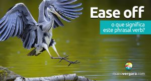 Ease Off   O que significa esse phrasal verb?