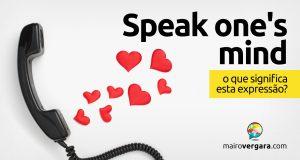 Speak One's Mind | O que significa esta expressão?