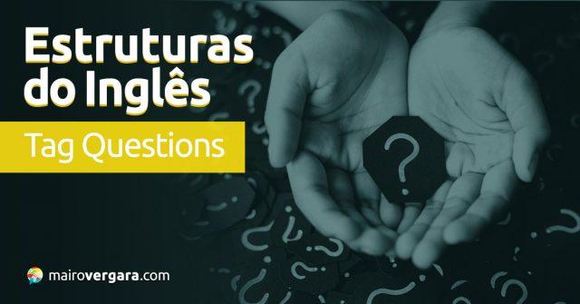 Estruturas do Inglês: Tag Questions