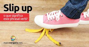 Slip Up | O que significa esse phrasal verb?