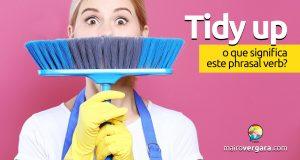 Tidy Up │ O que significa este phrasal verb?