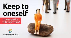 Keep to Oneself | O que significa essa expressão?