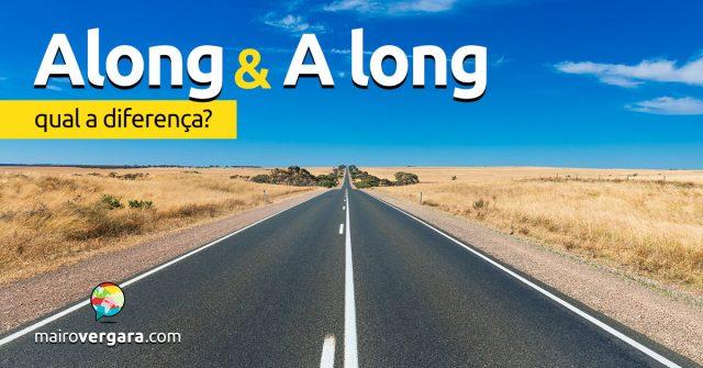 Qual a diferença entre Along e A Long?