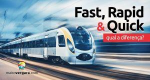Qual a diferença entre Fast, Rapid e Quick?