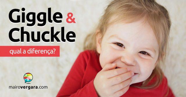 Qual a diferença entre Giggle e Chuckle?