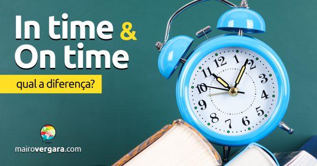 Qual a diferença entre In Time e On Time?