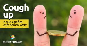 Cough Up | O que significa este phrasal verb?