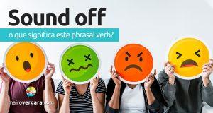 Sound Off | O que significa este phrasal verb?