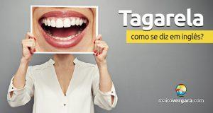 """Como se diz """"Tagarela"""" em inglês?"""