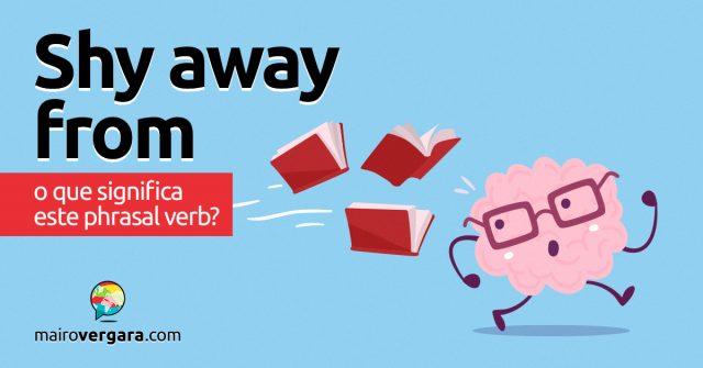 Shy Away From | O que significa este phrasal verb?