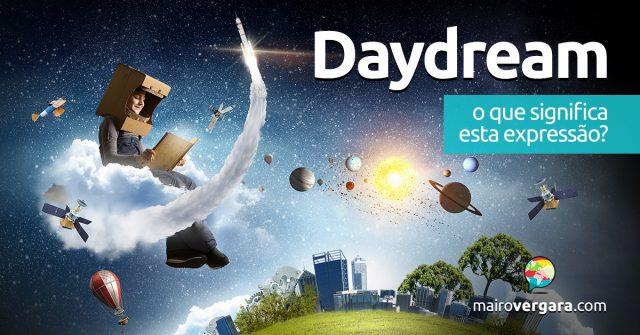 Daydream │ O que significa esta expressão?