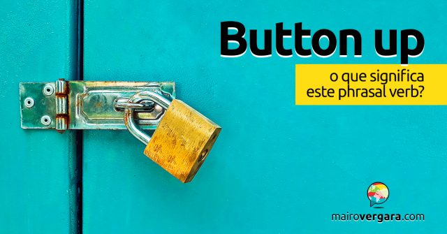 Button Up │ O que significa este phrasal verb?