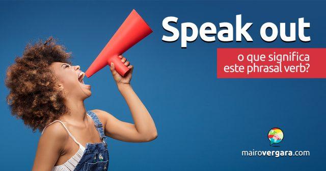 Speak Out | O que significa este phrasal verb?
