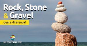 Qual a diferença entre Rock, Stone e Gravel?