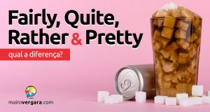 Qual a diferença entre Fairly, Quite, Rather e Pretty?