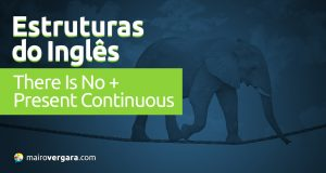 Estruturas do Inglês: There Is No + Present Continuous