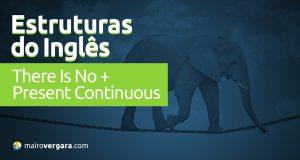Estruturas do Inglês: There Is No + Present Continuous