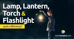 Qual a diferença entre Lamp, Lantern, Torch e Flashlight?