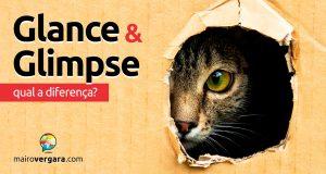Qual é a diferença entre Glance e Glimpse?