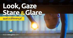 Qual a diferença entre Look, Gaze, Stare e Glare?