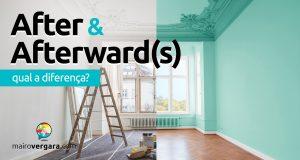 Qual a diferença entre After e Afterward(s)?