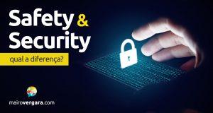 Qual a diferença entre Safety e Security?