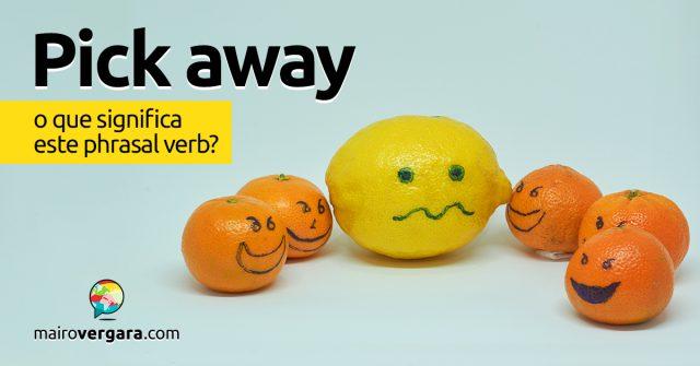 Pick Away | O que significa este phrasal verb?