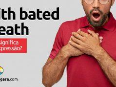 With Bated Breath | O que quer dizer esta expressão?