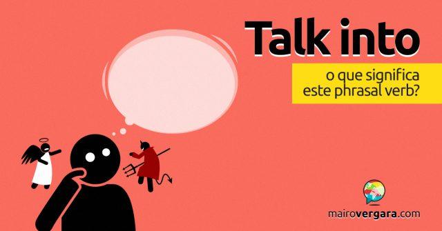 Talk Into | O que significa este phrasal verb?