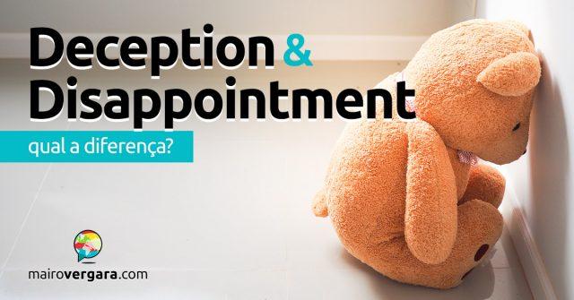 Qual a diferença entre Deception e Disappointment?